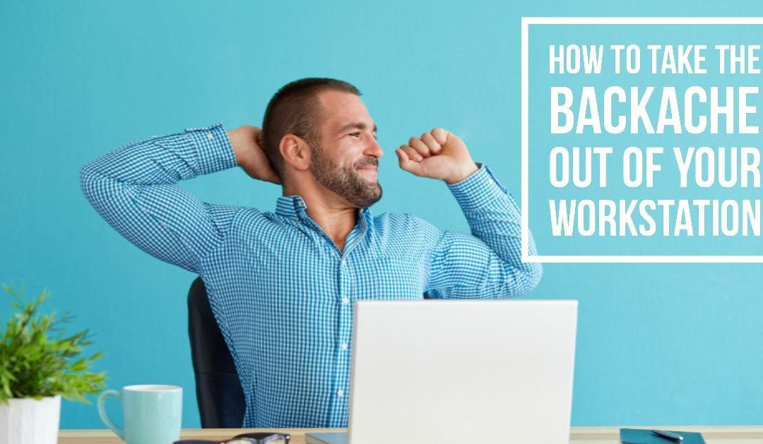 How to Take the Backache Out of Your Workstation
