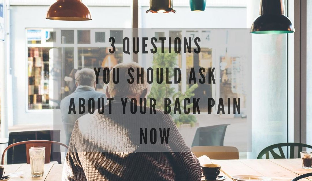 3 Questions You Should Ask About Your Back Pain NOW