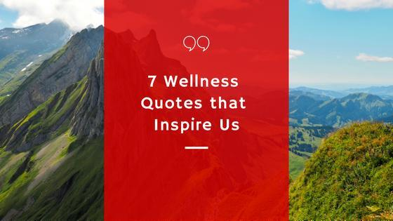 7 Wellness Quotes that Inspire Us